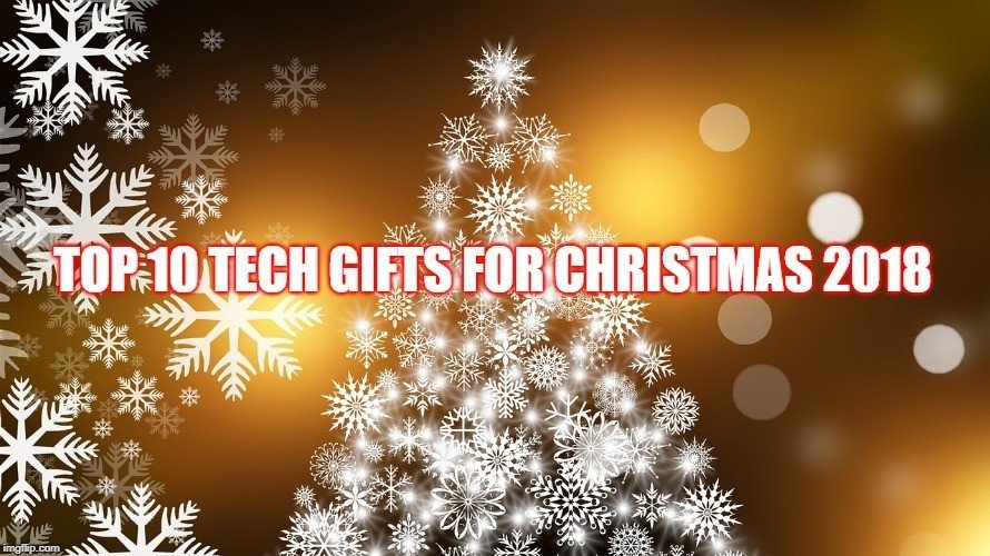 Top 10 Tech Gifts for Christmas 2018